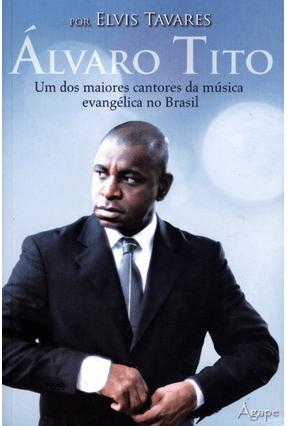Álvaro Tito - Um Dos Maiores Cantores da Música Evangélica No Brasil - Tavares,Elvis | Hoshan.org