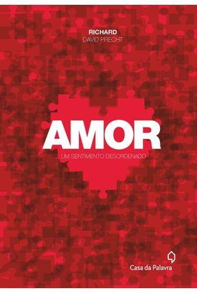 Amor - Um Sentimento Desordenado - Precht,Richard David | Tagrny.org