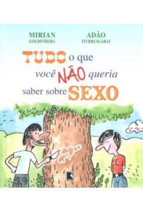 Tudo o Que Você Não Queria Saber Sobre o Sexo - Goldenberg,Mirian Iturrusgarai,Adao | Tagrny.org