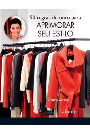 50 Regras de Ouro Para Aprimorar Seu Estilo - Cordula,Cristina pdf epub