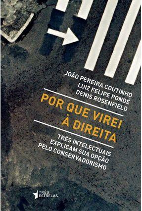 Edição antiga - Por Que Virei À Direita - Três Intelectuais Explic - Coutinho,João Pereira   Hoshan.org
