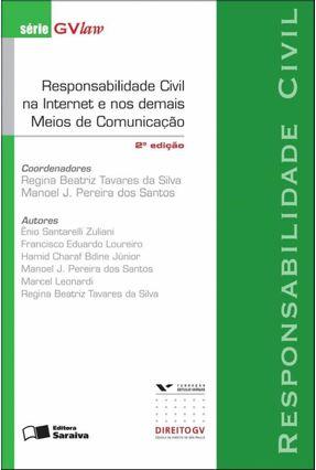 Responsabilidade Civil Na Internet e Nos Demais Meios de Comunicação - 2ª Ed. 2012 - Série Gvlaw - Santos,Manoel J. Pereira dos Tavares da Silva,Regina Beatriz pdf epub