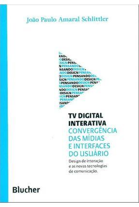 TV Digital Interativa - Convergências Das Mídias e Interfaces do Usuário - Schlittler,João Paulo Amaral | Hoshan.org