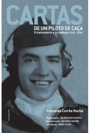 Cartas de Um Piloto de Caça - o Treinamento e o Combate 1943-1945 - Rocha,Fernando Corrêa pdf epub