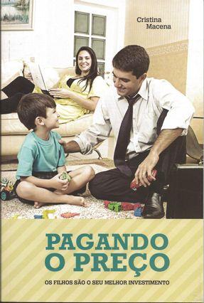 Edição antiga - Pagando o Preço - Os Filhos São o Seu Melhor Investimento - Macena,Cristina | Hoshan.org