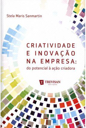 Criatividade e Inovação na Empresa - do Pontencial À Ação Criativa - Maris Sanmartin,Stela pdf epub