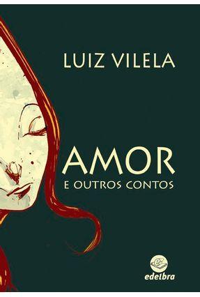 Amor e Outros Contos - LUIZ VILELA | Hoshan.org