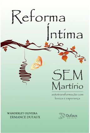 Reforma Íntima Sem Martírio - 2ª Ed. 2012 - Dufaux,Ermance Oliveira,Wanderley Soares de | Hoshan.org