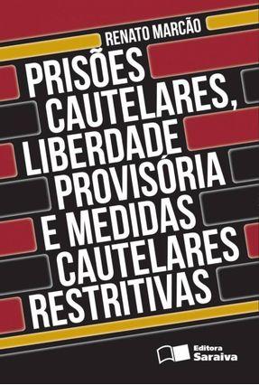 Prisões Cautelares, Liberdade Provisória e Medidas Cautelares Restritivas - 2ª Ed. 2012 - Marcão,Renato | Tagrny.org