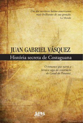História Secreta de Costaguana - Nova Ortografia - Vasquez,Juan Gabriel | Hoshan.org