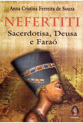 Nefertiti - Sacerdotisa, Deusa e Faraó - Souza,Anna Cristina Ferreira de | Hoshan.org