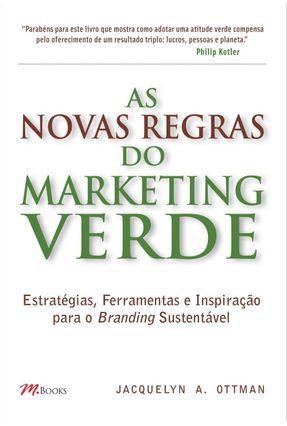 As Novas Regras do Marketing Verde - Estratégias, Ferramentas e Inspirações - Ottman,Jacquelyn A. pdf epub