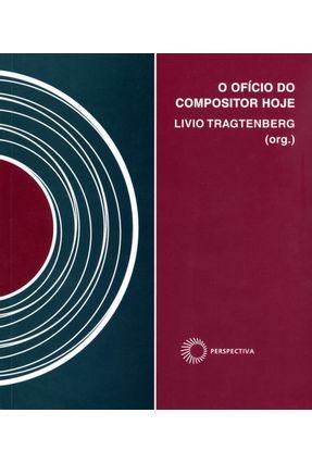 O Ofício do Compositor Hoje - Col. Signos Música - Tragtenberg,Livio pdf epub