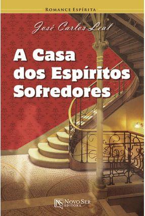 A Casa Dos Espíritos Sofredores - Leal,Jose Carlos   Tagrny.org