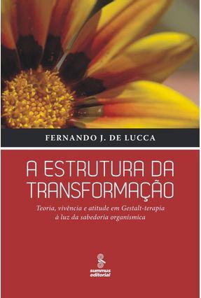 A Estrutura da Transformação - Lucca,Fernando J. de | Tagrny.org