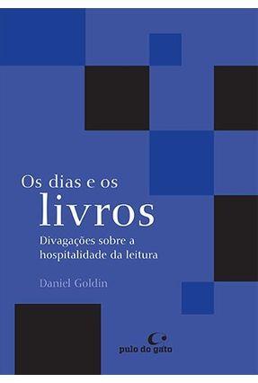 Os Dias e Os Livros - Divagações Sobre A Hospitalidade da Leitura - Goldin,Daniel   Hoshan.org
