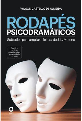 Rodapés Psicodramáticos - Subsídios Para Ampliar a Leitura de J. L. Moreno - Almeida,Wilson Castello de | Tagrny.org