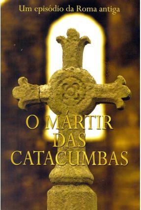O Mártir Das Catacumbas - Ministerios Pão Diário   Nisrs.org