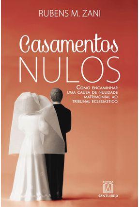 Casamentos Nulos - Como Encaminhar Uma Causa de Nulidade Matrimonial ao Tribunal Eclesiastico - Zani,Rubens Miraglia   Hoshan.org
