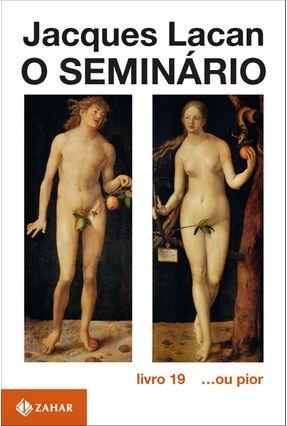O Seminário - Livro 19... Ou Ainda Pior - Lacan,Jacques   Nisrs.org