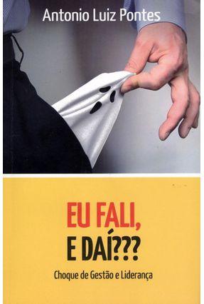 Eu Fali, e Daí ??? Choque de Gestão e Liderança - Pontes,Antonio Luiz pdf epub