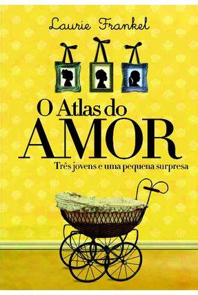 O  Atlas do Amor - Três Jovens e Uma Pequena Surpresa - Frankel,Laurie | Hoshan.org