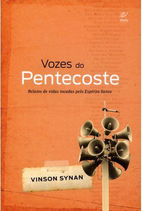 Vozes do Pentecoste - Relatos de Vidas Tocadas Pelo Espírito Santo - Synan,Vinson | Tagrny.org