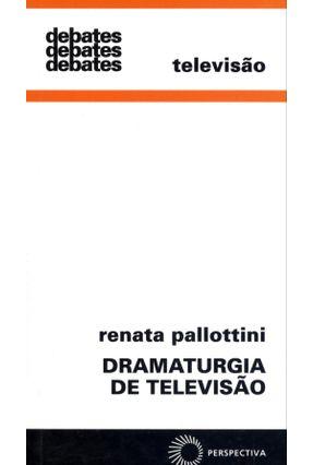 Dramaturgia de Televisão - Debates - Pallottini,Renata | Hoshan.org