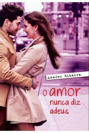 O Amor Nunca Diz Adeus - Ribeiro,Amadeu | Tagrny.org