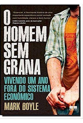 O Homem Sem Grana - Vivendo Uma Ano Fora do Sistema Econômico - Boyle,Mark   Hoshan.org