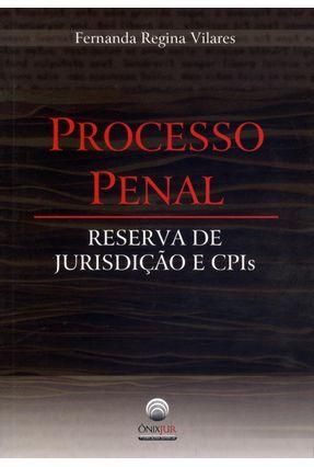 Processo Penal - Reserva de Jurisdição e Cpis - Vilares,Fernanda Regina | Nisrs.org