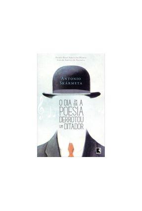O Dia Em Que a Poesia Derrotou Um Ditador - Skármeta,Antonio   Hoshan.org