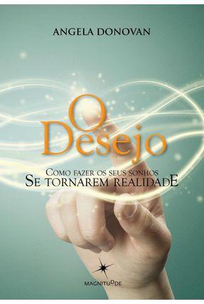 O Desejo - Como Fazer Seus Sonhos Se Tornarem Realidade - Donovan,Angela pdf epub