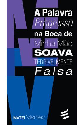 A Palavra Progresso na Boca de Minha Mãe Soava Terrivelmente Falsa - Visniec,Matéi | Nisrs.org