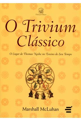 O Trivium Clássico - o Lugar de Thomas Nashe No Ensino de Seu Tempo - Col. Educação Clássica - Mcluhan,Marshall pdf epub