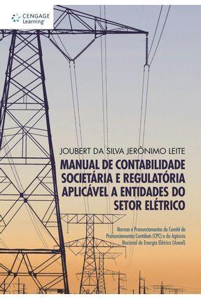 Manual de Contabilidade Societária e Regulatória Aplicável a Entidades do Setor Elétrico - Leite,Joubert da Silva Jerônimo | Hoshan.org