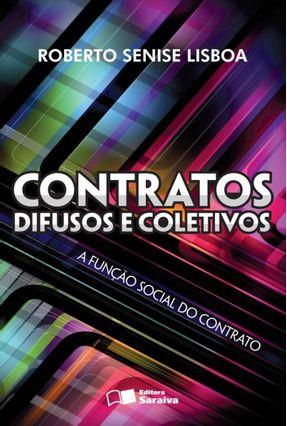 Contratos Difusos e Coletivos - a Função Social do Contrato - 4ª Ed. 2012 - Lisboa,Roberto Senise | Tagrny.org