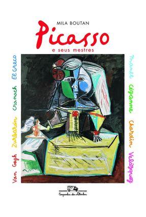 Picasso e Seus Mestres - Boutan,Mila | Tagrny.org