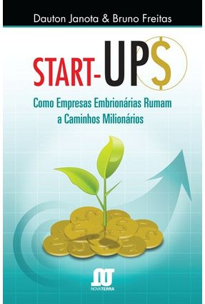 Start-up - Como Empresas Embrionárias Rumam a Caminhos Milionários - Janota,Dauton Freitas,Bruno   Hoshan.org