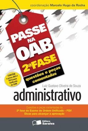 Administrativo - Col. Passe na OAB 2ª Fase - Questões e Peças Comentadas - 3ª Ed. 2012 - Oliveira de Souza ,Luiz Gustavo   Tagrny.org