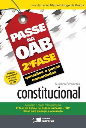 Constitucional - Col. Passe na OAB 2ª Fase - Questões e Peças Comentadas - 3ª Ed. 2012 - Schwantes,Susanna | Tagrny.org