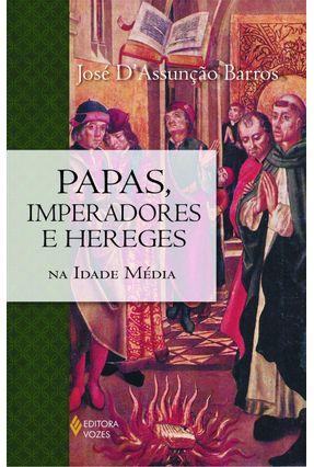 Papas, Imperadores e Hereges - na Idade Média - Barros,José D´assunção pdf epub