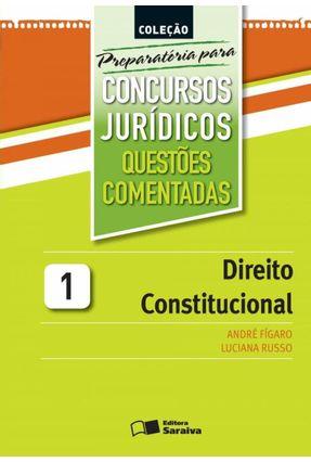 Direito Constitucional - Vol. 1 - Col. Preparatória Para Concursos Jurídicos - Questões Comentadas - Figaro,André Russo,Luciana | Hoshan.org