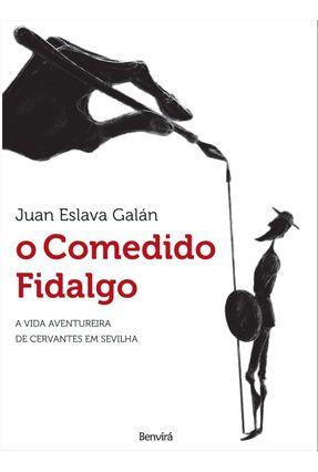 O Comedido Fidalgo - a Vida Aventureira de Cervantes Em Sevilha - Galán,Juan Eslava | Tagrny.org