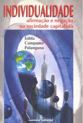 Individualidade - Afirmação e Negação na Sociedade Capitalista - Palangana,Isilda Campaner   Nisrs.org
