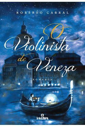 O Violinista de Veneza - Cabral,Roberto | Tagrny.org