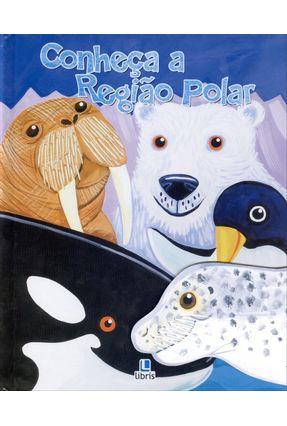 Conheca a Região Polar - Froeb,Lori C.   Hoshan.org