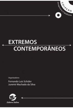 Extremos Contemporâneos - Schüler,Fernando Luís Silva,Juremir Machado da   Nisrs.org
