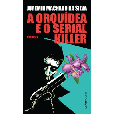 A Orquídea e o Serial Killer - Col. L&pm Pocket