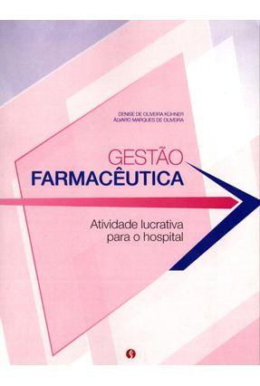 Gestão Farmacêutica - Atividade Lucrativa Para o Hospital - Oliveira,Álvaro Marques de Kuhner,Denise de Oliveira | Nisrs.org